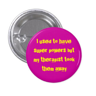 I used to have super powers but my therapist to... 3 cm round badge