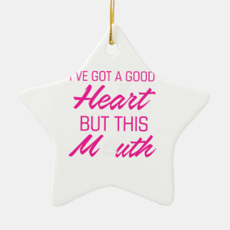 I've got a good heart but this mouth ceramic ornament