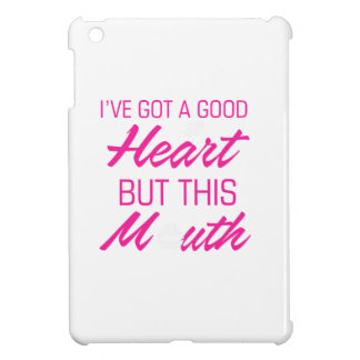 I've got a good heart but this mouth iPad mini cases