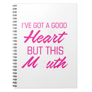 I've got a good heart but this mouth notebook