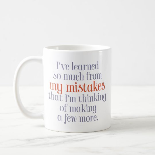 """I've Learned So Much From My Mistakes"" Funny Coffee Mug"