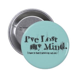 I ve Lost My Mind Pinback Button
