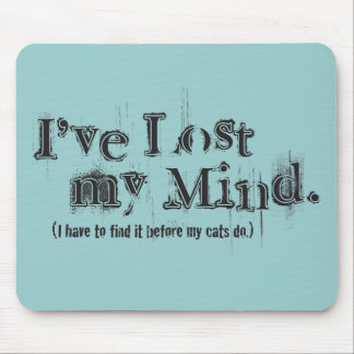 I ve Lost My Mind Mouse Pads