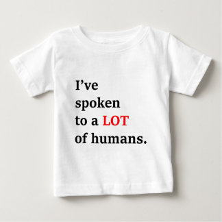 I've spoken to a lot of humans baby T-Shirt