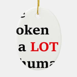 I've spoken to a lot of humans ceramic ornament
