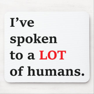 I've spoken to a lot of humans mouse pad