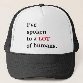 I've spoken to a lot of humans trucker hat