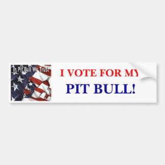 I VOTE FOR MY , PIT BULL! Bumper Sticker
