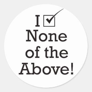 I Vote None of the Above Classic Round Sticker