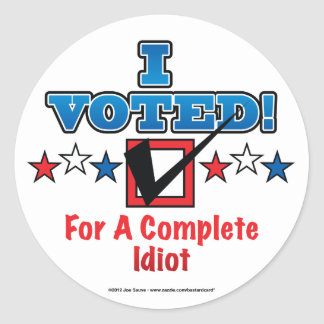 I Voted For A Complete Idiot Stickers