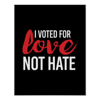 I voted for Love Not Hate - - white - Poster