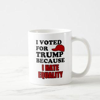 I voted for Trump because I hate equality Coffee Mug
