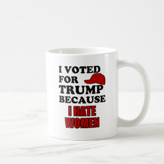 I voted for Trump because I hate women Coffee Mug