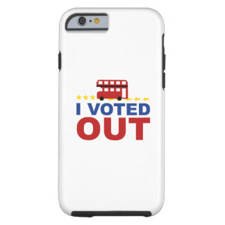 I Voted OUT Tough iPhone 6 Case