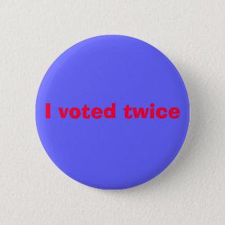 I voted twice 6 cm round badge