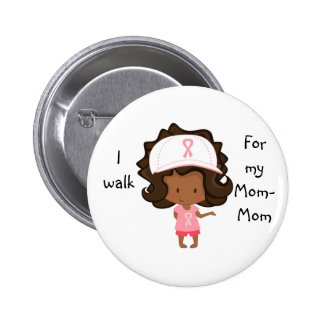 I walk for My Mom-Mom Personalized Cancer Button