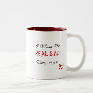 I Wana Do REAL BAD Things to you Two-Tone Mug