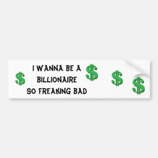 I Wanna Be A Billionaire Car Bumper Sticker