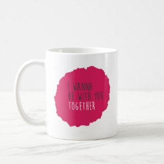 I WANNA BE WITH YOU TOGETHER COFFEE MUG