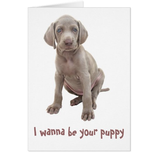 I wanna be your puppy card