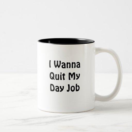 I Wanna Quit My Day Job Coffee Mugs