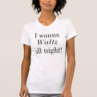 I Wanna Waltz All Night shirt