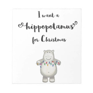 I want a hippopotamus for Christmas Notepad