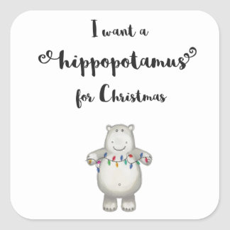 I want a hippopotamus for Christmas Square Sticker