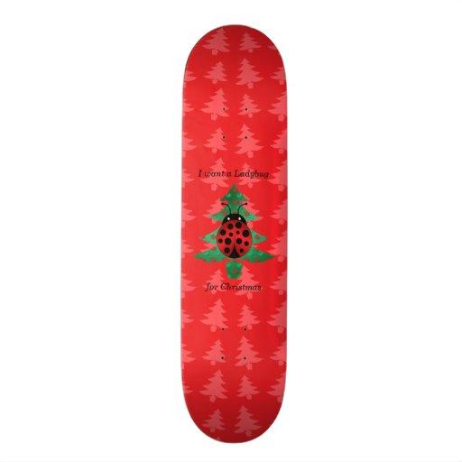 I want a ladybug for christmas red christmas trees skate deck
