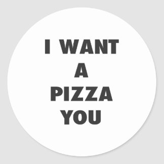 I Want a Pizza You Funny Girls Pun Quote Print Classic Round Sticker