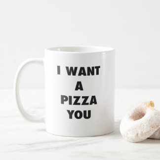I Want a Pizza You Funny Girls Pun Quote Print Coffee Mug