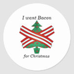 I want bacon for christmas round stickers