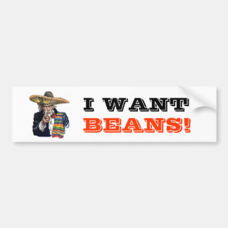 I Want Beans Bumper Sticker
