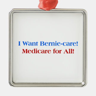 I want Bernie-Care, Medicare for All! Metal Ornament