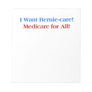 I want Bernie-Care, Medicare for All! Notepad