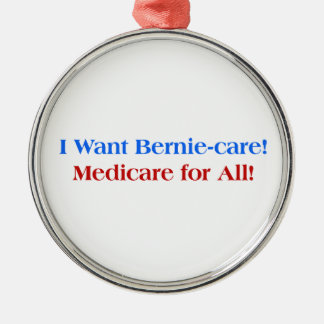 I want Bernie-Care, Medicare for All! Silver-Colored Round Decoration