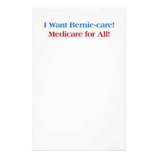 I want Bernie-Care, Medicare for All! Stationery