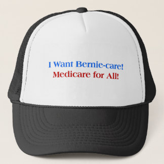 I want Bernie-Care, Medicare for All! Trucker Hat