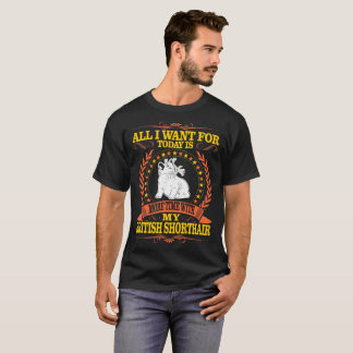I Want For Today More Time With British Shorthair T-Shirt