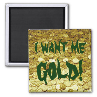 I Want Me Gold! Square Magnet