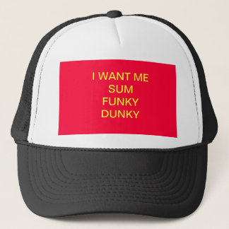 I WANT ME SUM FUNKY DUNKY HAT