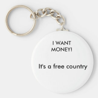 I WANT MONEY!, It's a free country Basic Round Button Key Ring