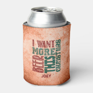 I Want More Beer, Rustic, Funny Can Cooler