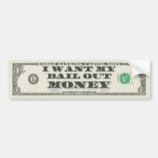 I want my bail out money bumper stickers