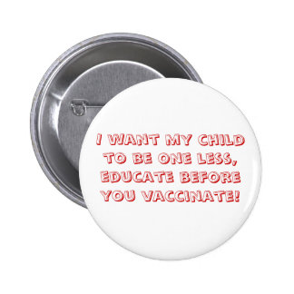 I want my child to be one less, educate before ... 6 cm round badge