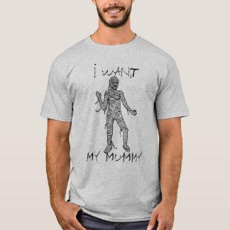 I Want My Mummy T-Shirt
