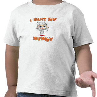 I Want My Mummy T-shirts