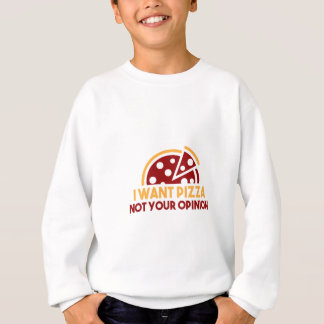 I Want Pizza Sweatshirt