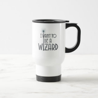 I Want To Be A Wizard Travel Mug