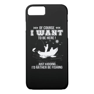 I Want To Be Here Id Rather Be Fishing iPhone 8/7 Case